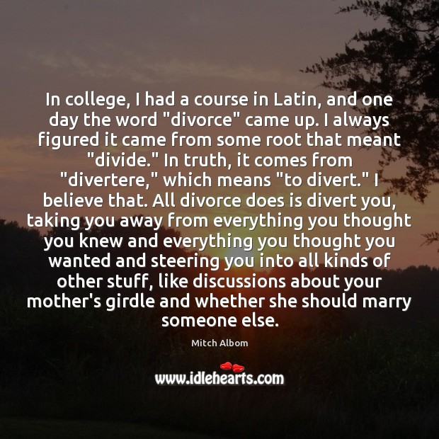 In college, I had a course in Latin, and one day the Mitch Albom Picture Quote