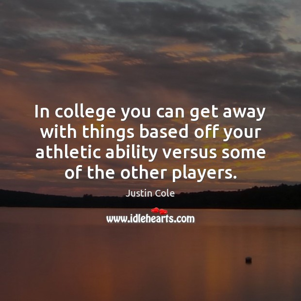 Image, In college you can get away with things based off your athletic