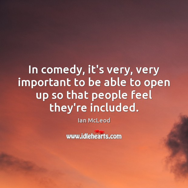 Image, In comedy, it's very, very important to be able to open up