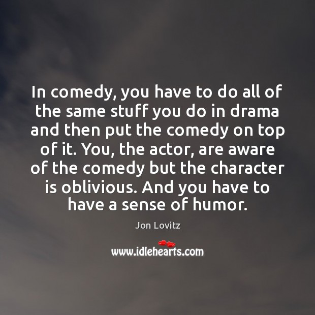 In comedy, you have to do all of the same stuff you Jon Lovitz Picture Quote