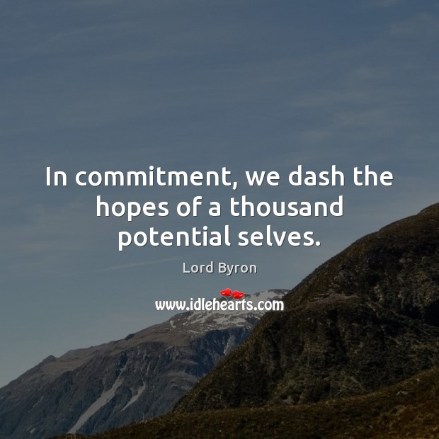 In commitment, we dash the hopes of a thousand potential selves. Image