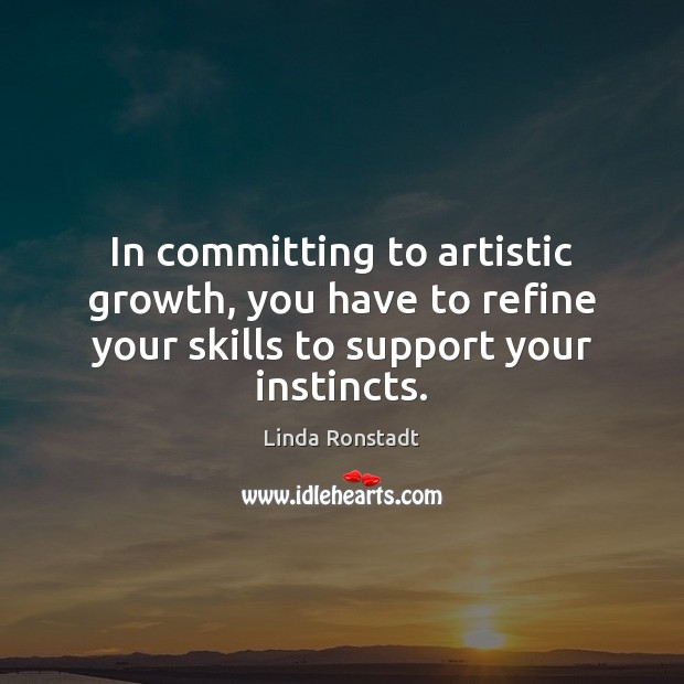 In committing to artistic growth, you have to refine your skills to Image