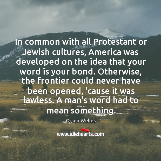 Image, In common with all Protestant or Jewish cultures, America was developed on