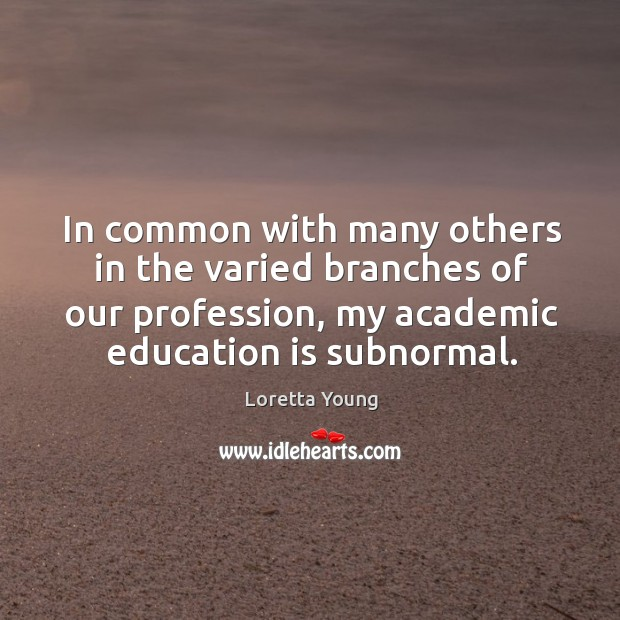 Image, In common with many others in the varied branches of our profession, my academic education is subnormal.