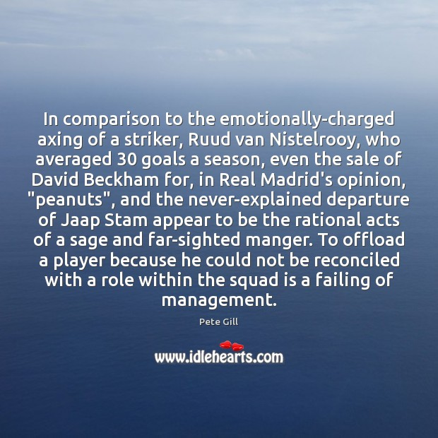 Image, In comparison to the emotionally-charged axing of a striker, Ruud van Nistelrooy,