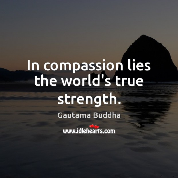 In compassion lies the world's true strength. Image
