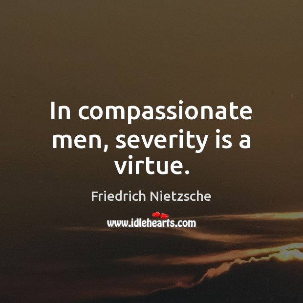 Image, In compassionate men, severity is a virtue.