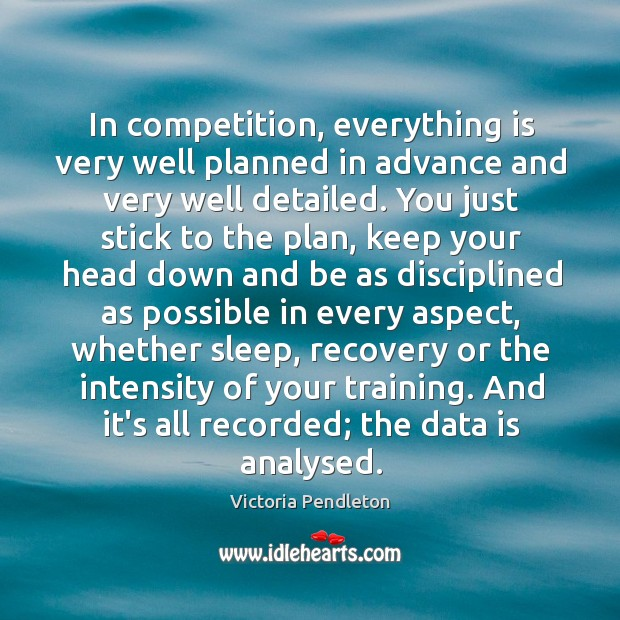 In competition, everything is very well planned in advance and very well Data Quotes Image