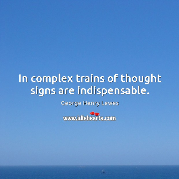 In complex trains of thought signs are indispensable. Image