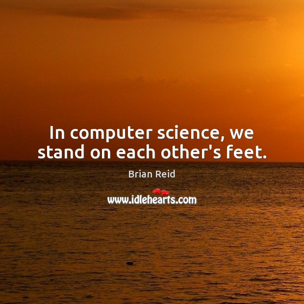Image, In computer science, we stand on each other's feet.
