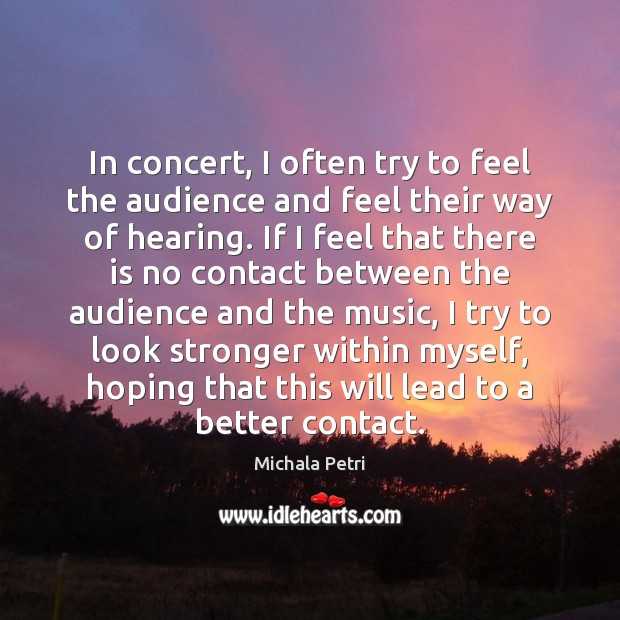 In concert, I often try to feel the audience and feel their Michala Petri Picture Quote