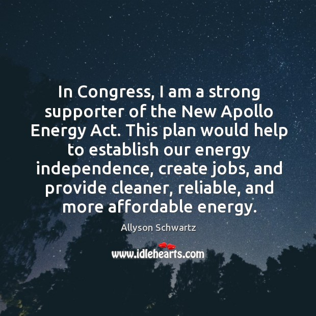 Image, In congress, I am a strong supporter of the new apollo energy act.