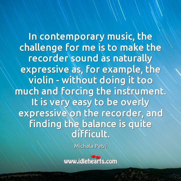 In contemporary music, the challenge for me is to make the recorder Michala Petri Picture Quote