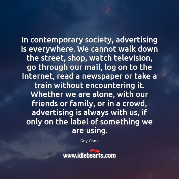 In contemporary society, advertising is everywhere. We cannot walk down the street, Image