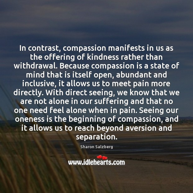 In contrast, compassion manifests in us as the offering of kindness rather Image