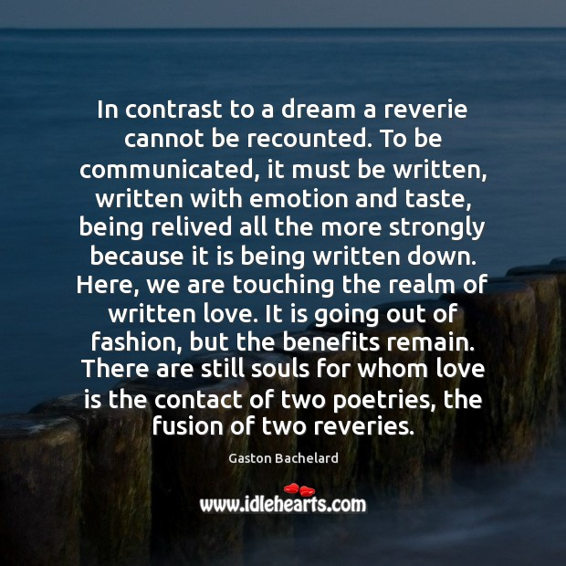 In contrast to a dream a reverie cannot be recounted. To be Gaston Bachelard Picture Quote