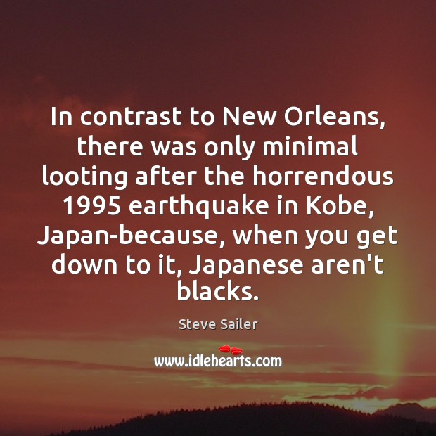 In contrast to New Orleans, there was only minimal looting after the Image