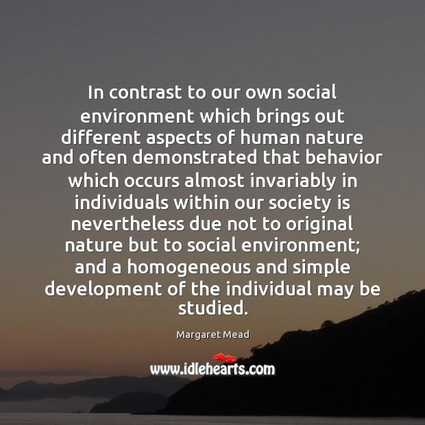 In contrast to our own social environment which brings out different aspects Image