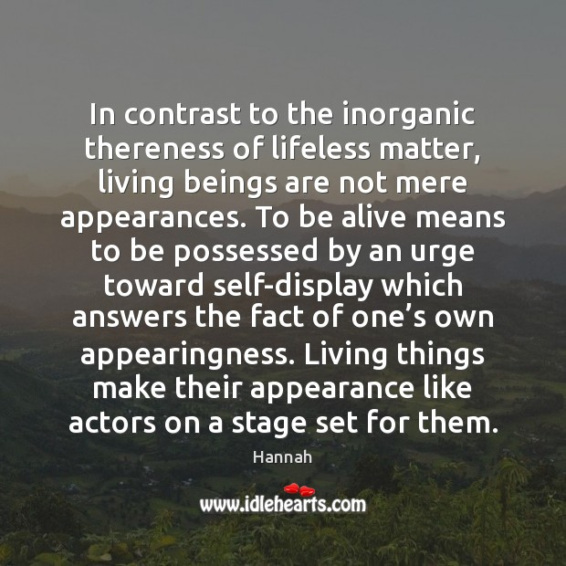 In contrast to the inorganic thereness of lifeless matter, living beings are Image