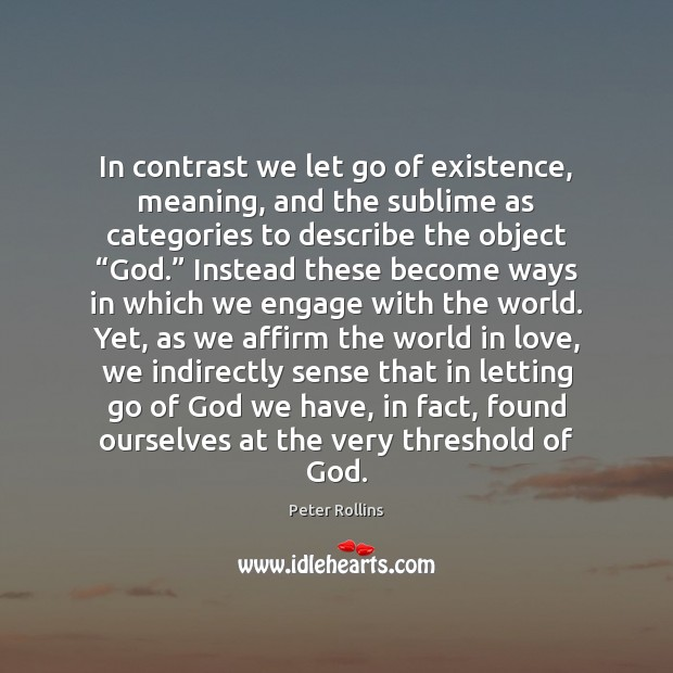 In contrast we let go of existence, meaning, and the sublime as Letting Go Quotes Image