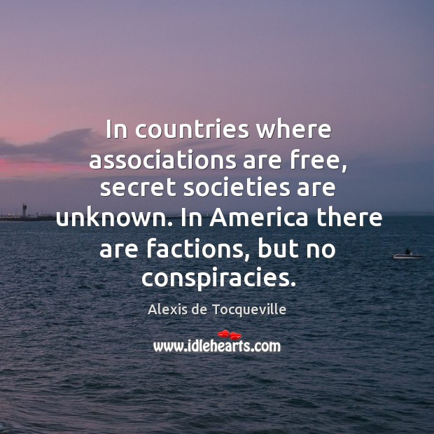 Image, In countries where associations are free, secret societies are unknown. In America
