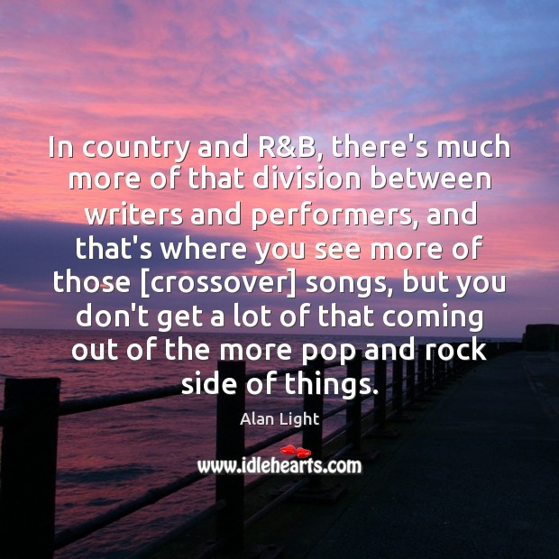 In country and R&B, there's much more of that division between Image