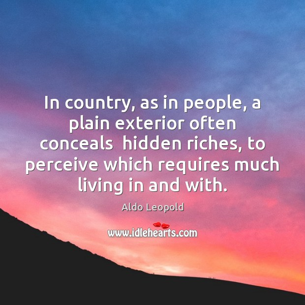 In country, as in people, a plain exterior often conceals  hidden riches, Image