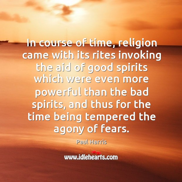 In course of time, religion came with its rites invoking the aid of good spirits Image