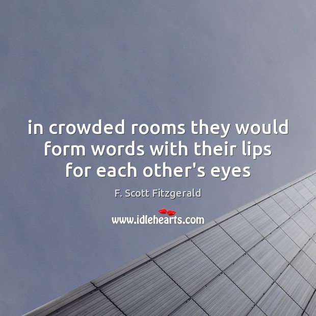 Image, In crowded rooms they would form words with their lips for each other's eyes