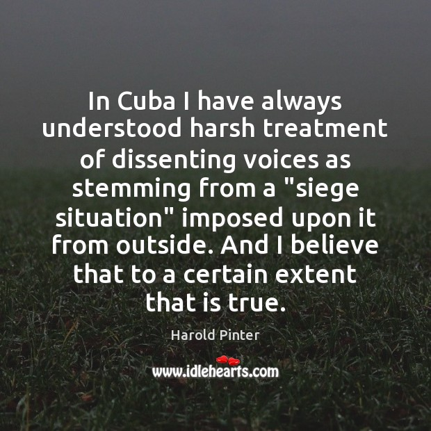 In Cuba I have always understood harsh treatment of dissenting voices as Image