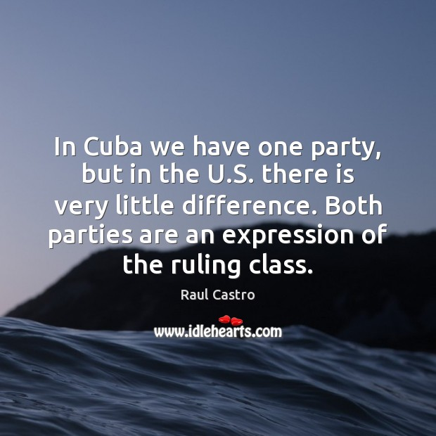 In Cuba we have one party, but in the U.S. there Image