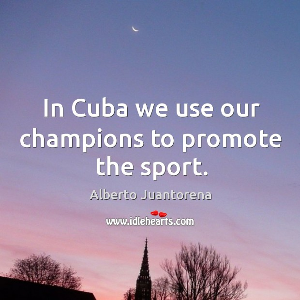Image, In cuba we use our champions to promote the sport.
