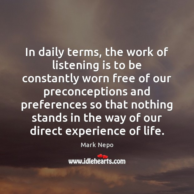In daily terms, the work of listening is to be constantly worn Image