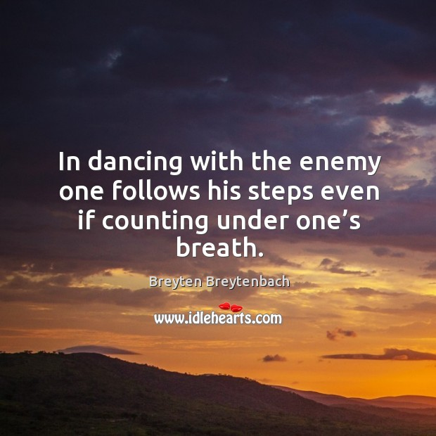 Image, In dancing with the enemy one follows his steps even if counting under one's breath.