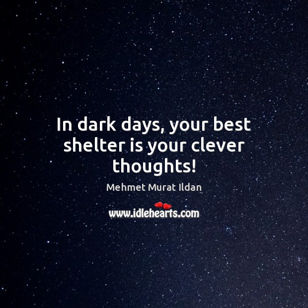Image, In dark days, your best shelter is your clever thoughts!