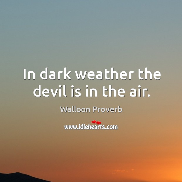 In dark weather the devil is in the air. Walloon Proverbs Image