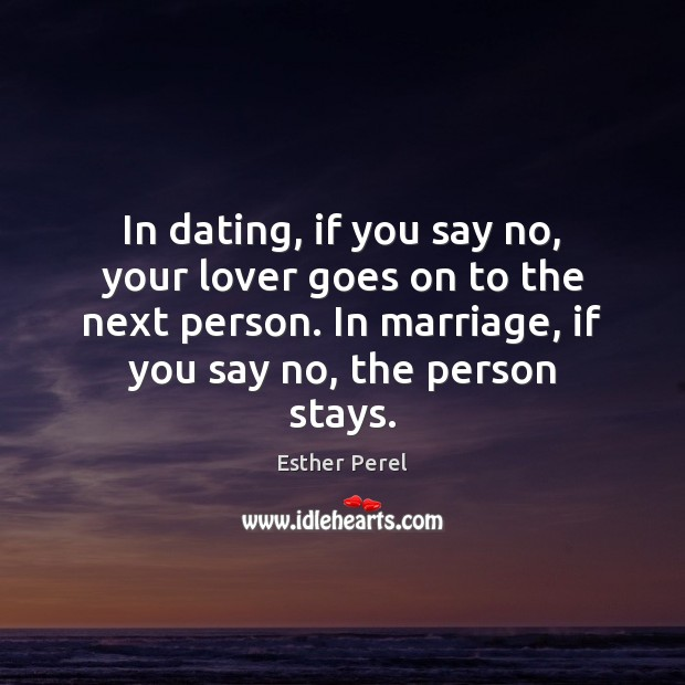 In dating, if you say no, your lover goes on to the Esther Perel Picture Quote