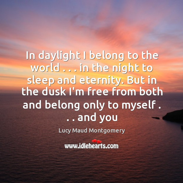Image, In daylight I belong to the world . . . in the night to sleep