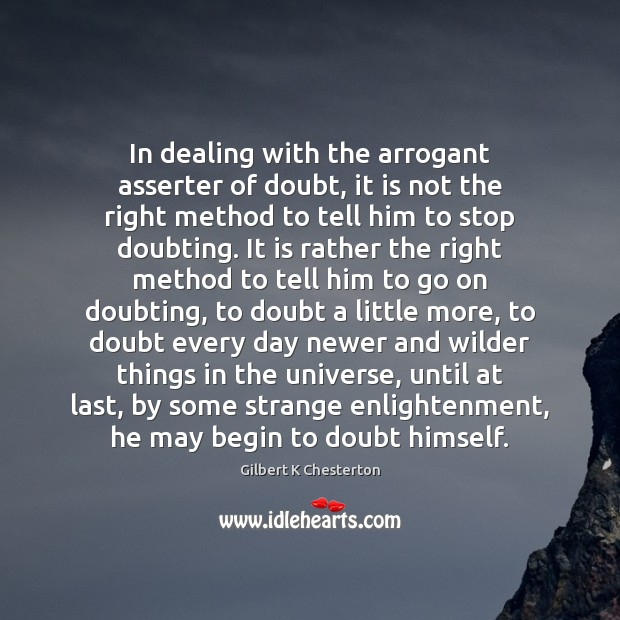 In dealing with the arrogant asserter of doubt, it is not the Image