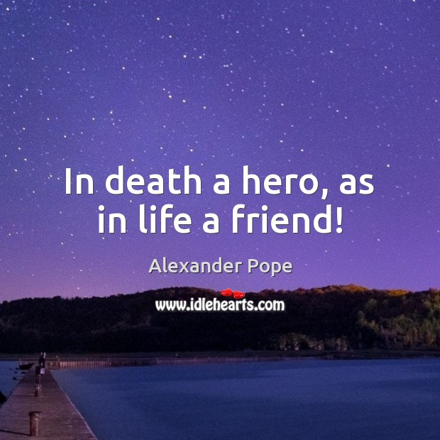 In death a hero, as in life a friend! Image