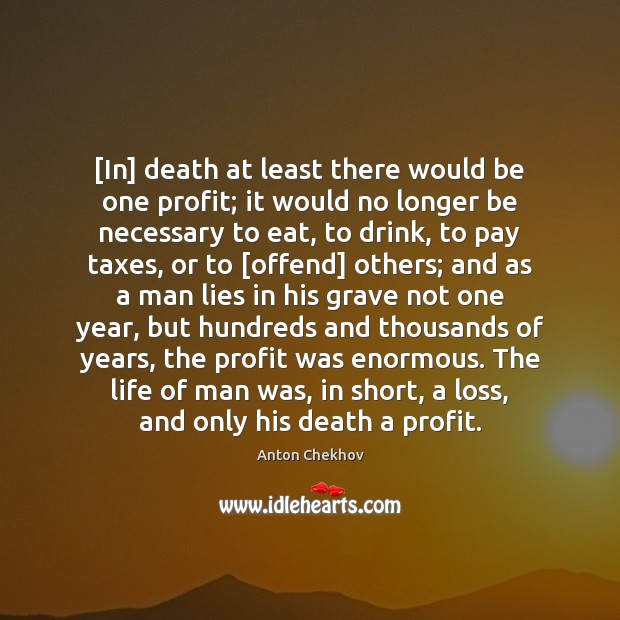 [In] death at least there would be one profit; it would no Anton Chekhov Picture Quote