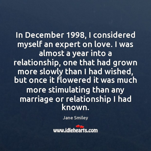 In December 1998, I considered myself an expert on love. I was almost Jane Smiley Picture Quote