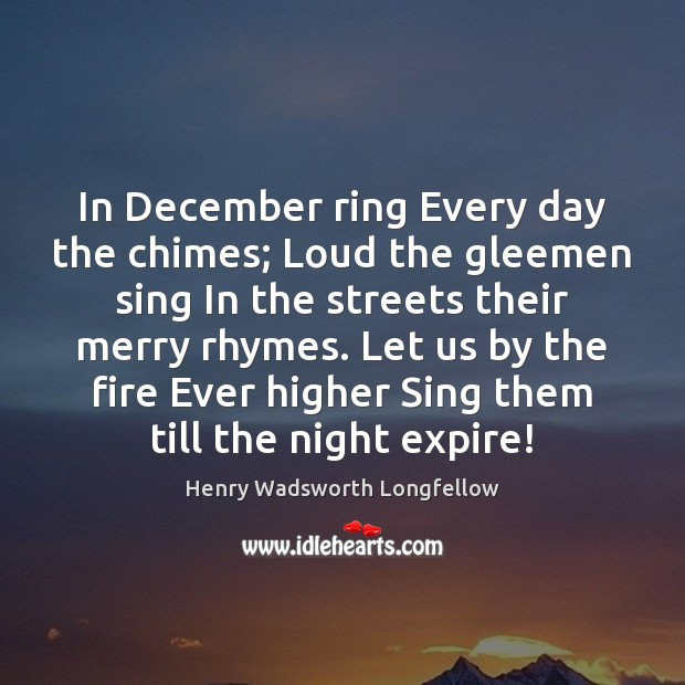 Image, In December ring Every day the chimes; Loud the gleemen sing In