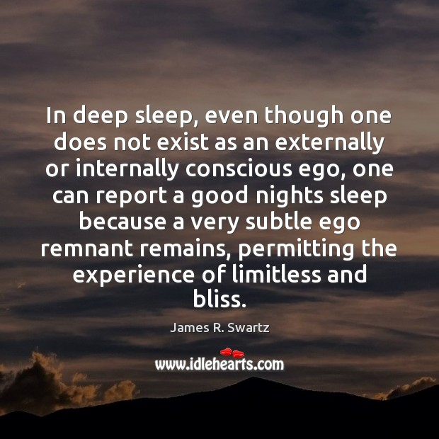 In deep sleep, even though one does not exist as an externally Image