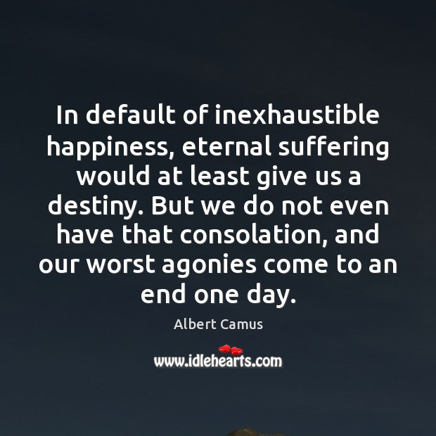 Image, In default of inexhaustible happiness, eternal suffering would at least give us