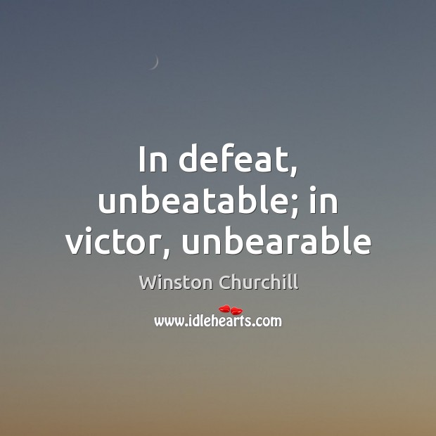 Image, In defeat, unbeatable; in victor, unbearable