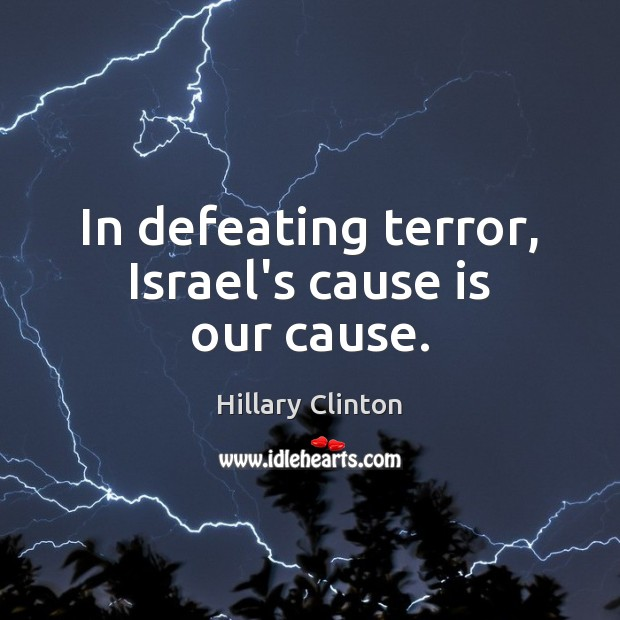 Image, In defeating terror, Israel's cause is our cause.