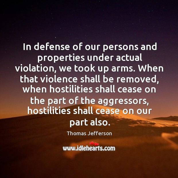 In defense of our persons and properties under actual violation, we took up arms. Image