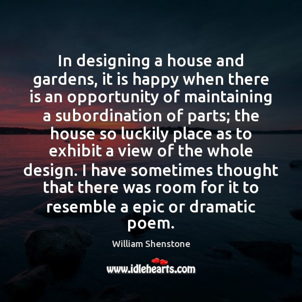 In designing a house and gardens, it is happy when there is William Shenstone Picture Quote