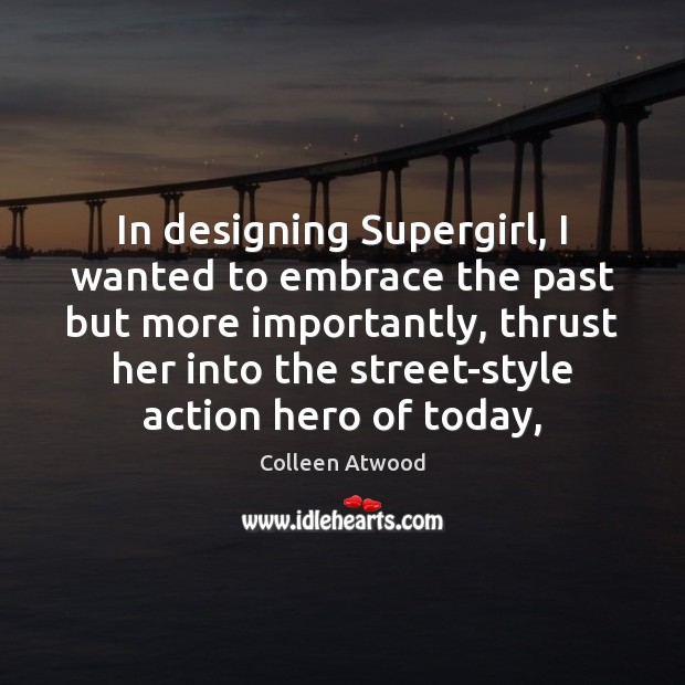 Image, In designing Supergirl, I wanted to embrace the past but more importantly,